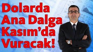 Dolarda Ana Dalga Kasım'da Vuracak!!!