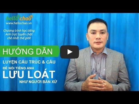 Cách luyện cấu trúc và câu giúp giao tiếp tiếng Anh tự nhiên, lưu loát - HelloChaoTV