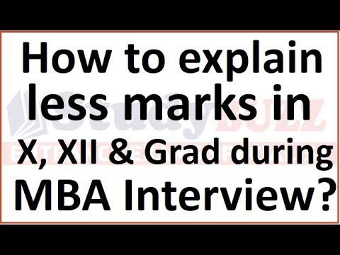 How to explain low scores in X,XII & Graduation during MBA interview?