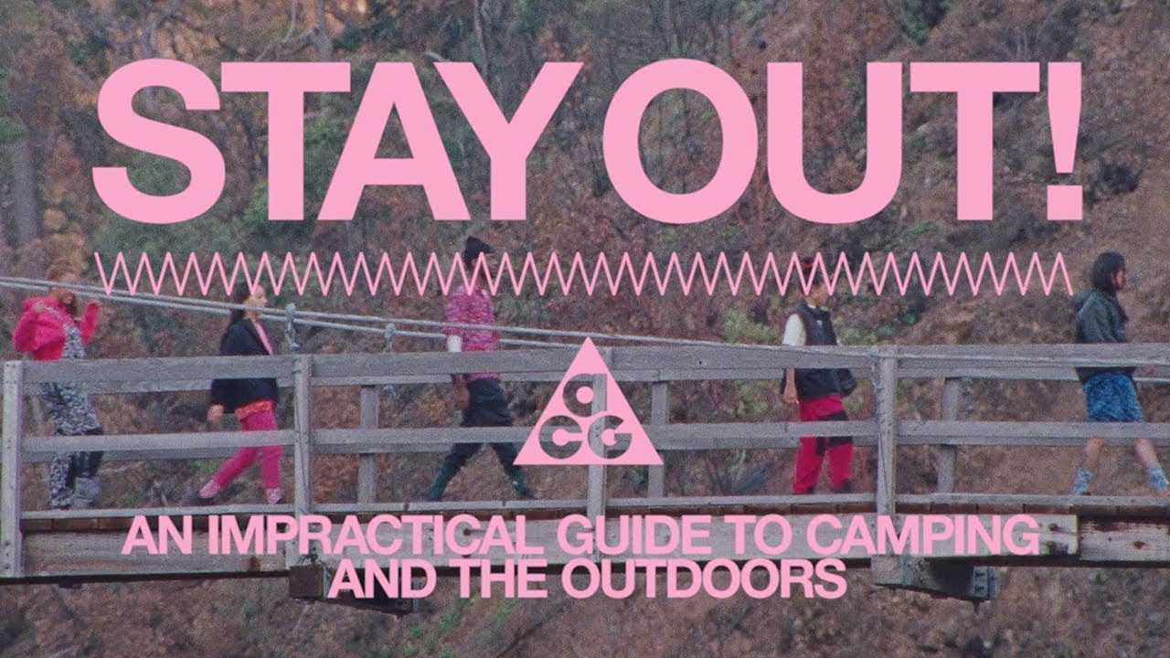 Nike | ACG Presents: Stay Out! A Practical Guide to Camping and the Outdoors