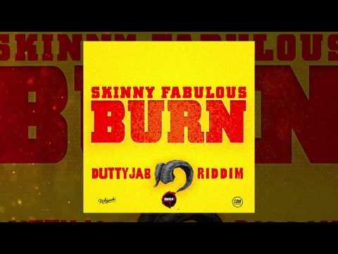 Skinny Fabulous - Burn (Dutty Jab Riddim VA)