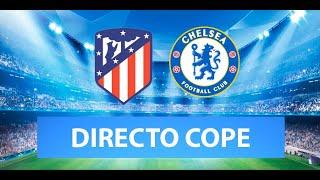 (SOLO AUDIO) Directo del Atlético de Madrid 0-1 Chelsea en Tiempo de Juego COPE