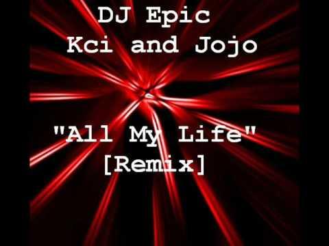 Kci and Jojo + DJ Epic - All My Life...