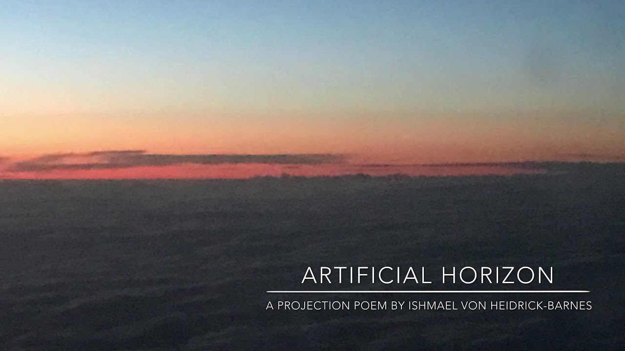 ARTIFICIAL HORIZON:  A Projection Poem by Ishmael von Heidrick-Barnes