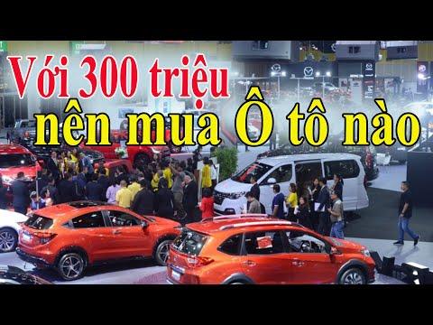 Với 300 triệu nên mua Ô tô nào