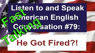 Learn to Talk Fast - Listen to and Speak American English Conversation #79