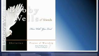 Christian Music - BOBBY WELLS - HERE WITH YOU LORD