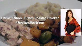 Garlic, Lemon, & Herb Roasted Chicken Recipe - Food Hero Mimi Kozma - Master Home Chef