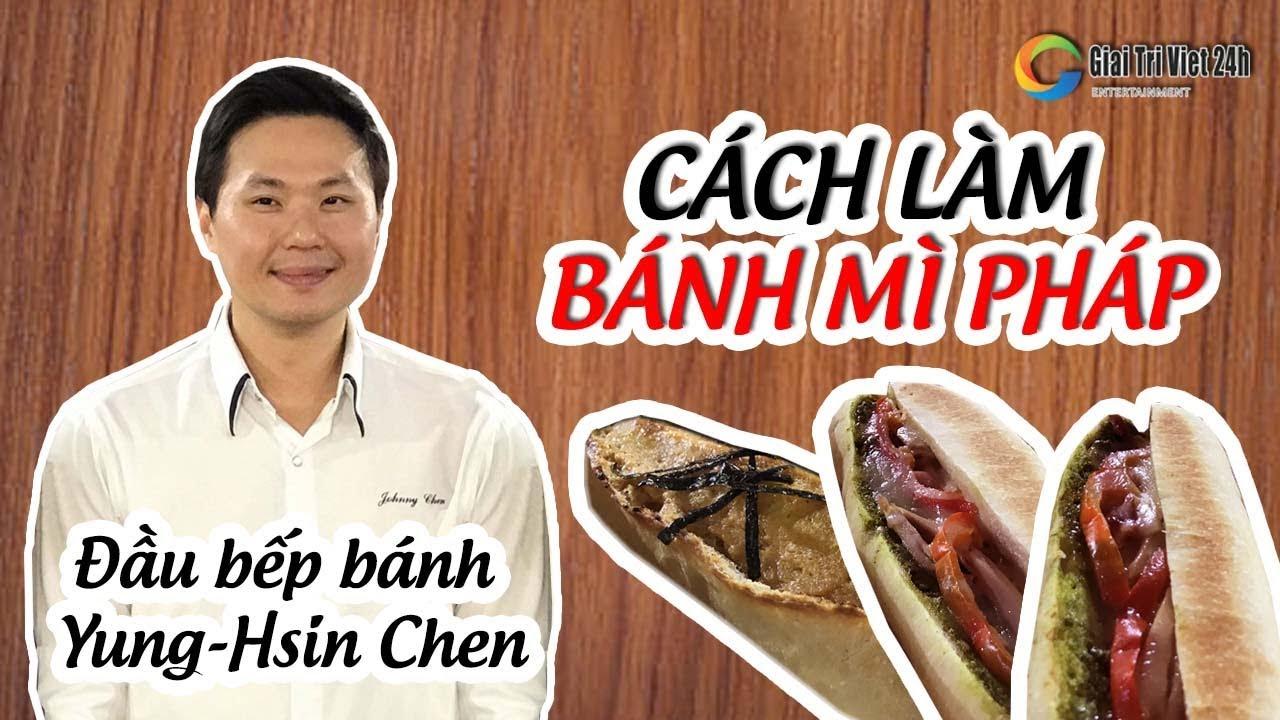Cách làm Bánh Mì Pháp cực ngon với bậc thầy đầu bếp bánh Yung-Hsin Cheng
