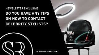 Do You Have Any Tips on How to Contact Celebrity Stylists?