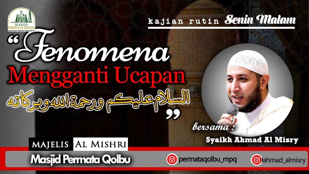 """Mengganti Ucapan """" Assalamualaikum Warahmatullahi Wabarakatuh"""" _ SYaikh Ahmad Al Misry"""