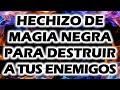 HECHIZO DE MAGIA NEGRA PARA DESTRUIR A TUS ENEMIGOS