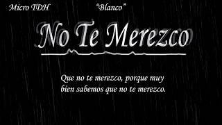 No Te Merezco - Micro TDH (Letra)