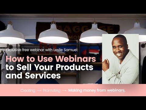 How to Use Webinars to Sell Your Products and Services [Webinar]   Leslie Samuel, Webinar Marketing