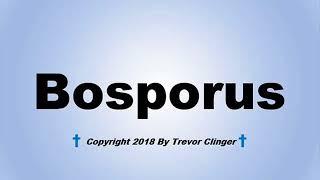 How To Pronounce Bosporus