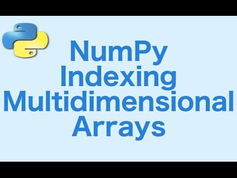 7- Numpy: Indexing Multi Dimensional Arrays