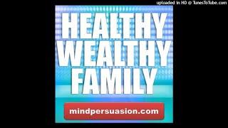 Healthy Wealthy Family - Enjoy Abundant Prosperity and Love