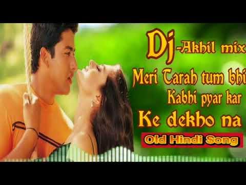 Dj,,meri Tarah tum bhi kabhi pyar kar k dekho na/ dj Akhil mix/ old Hindi Song