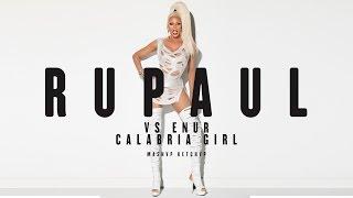 RUPAUL vs ENUR | CALABRIA GIRL | MASHUP