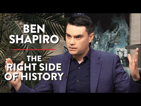 Ben Shapiro: The Right Side of History
