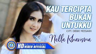 Download Nella Kharisma - KAU TERCIPTA BUKAN UNTUKKU (Official Music Video)