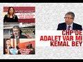 İlnur Çevik    CHP DE ADALET VAR MI KEMAL BEY