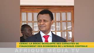CEMAC : LA BDEAC DEVELOPPE SES CAPACITES DE FINANCEMENT DES ECONOMIES DE L'AFRIQUE CENTRALE