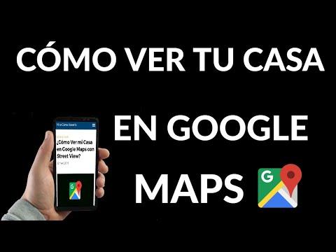 Cómo Ver tu Casa en Google Maps con Street View