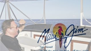 Gone Fishing...Aboard the Maui Jim Boat - Tom Howell's  Sport Fishing Excursion