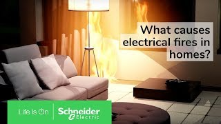 What Causes Electrical Fires?   Electrical Fire Safety From Schneider Electric