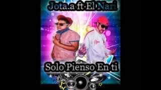Jota.A & El Nari   ( Solo Pienso En Ti ) Reggaeton Peruano