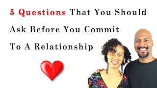 5 Questions That You Should Ask Before Committing To A Relationship