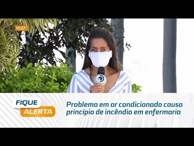 Fogo controlado: Problema em ar condicionado causa princípio de incêndio em enfermaria do HGE