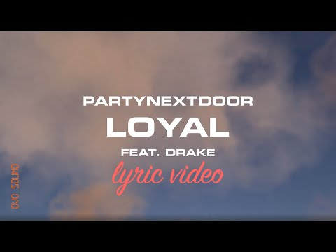 PARTYNEXTDOOR, Drake - Loyal (LYRICS)