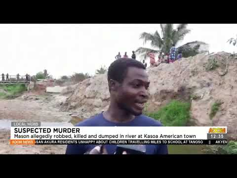 Mason allegedly robbed killed and dumped in river at Kasoa American town-  Adom TV (15-7-21)