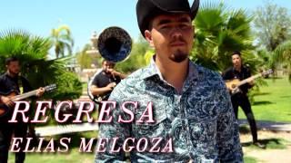 Regresa-Elías Melgoza(vídeo oficial 2017) PROXIMAMENTE!!!!!