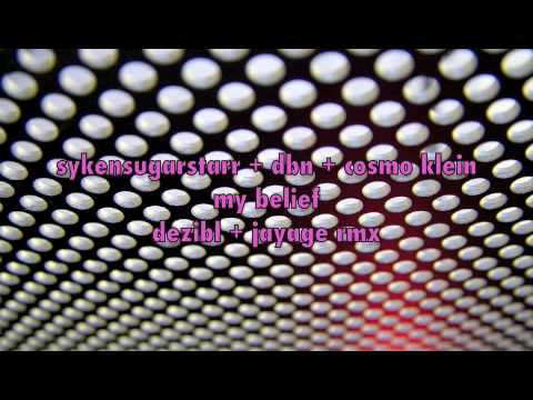 Syke'N'Sugarstarr & DBN & Cosmo Klein - My Belief (deziBL & JayAge Rmx)