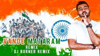Vande Mataram (Remix) | DJ Burner | A.R. Rahman | Maa Tujhe Salaam | Independence Day | 15 August