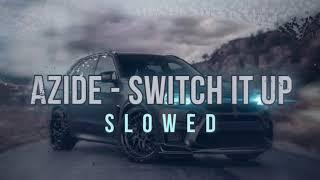 Azide - switch it up slowed Resimi