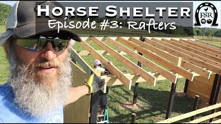 Building a Horse Shelter - Episode #3: ROOF RAFTERS