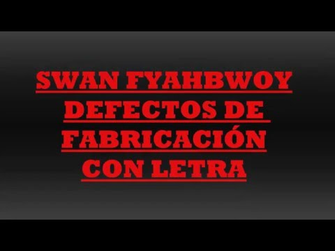 Swan Fyahbwoy - Defectos de fabricación [LETRA]
