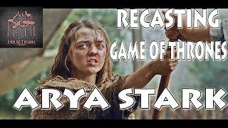 Recasting Game of Thrones: Arya Stark
