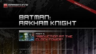 Batman: Arkham Knight (PS4) Gamechive (City of Fear, Pt 5: Abduction at the Clock Tower) [NS+]