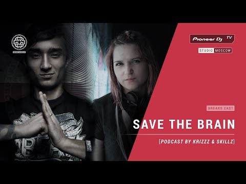 SAVE THE BRAIN [ podcast by KRIZZZ & SKILLZ ] @ Pioneer DJ TV | Moscow