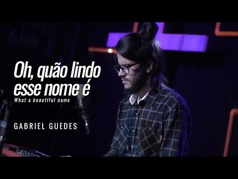 OH, QUÃO LINDO ESSE NOME É | Gabriel Guedes (What a beautiful name - Hillsong)