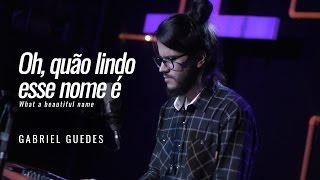 Baixar OH, QUÃO LINDO ESSE NOME É | Gabriel Guedes (What a beautiful name - Hillsong)