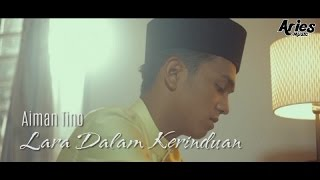 Aiman Tino - Lara Dalam Kerinduan (Official Music Video with Lyric) streaming