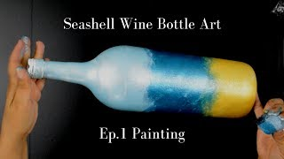 Seashell Wine Bottle Art DIY | Ep.1 Painting