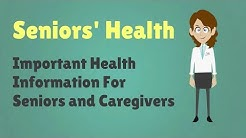 Seniors' Health - Important Health Information For Seniors and Caregivers