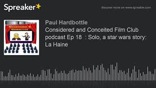Considered and Conceited Film Club podcast Ep 18  : Solo, a star wars story:  La Haine (part 2 of 5,
